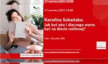 Co-Gdzie-Kiedy: Karolina Sobańska: Jak być eko i dlaczego warto być na diecie roślinnej? - SPOTKANIE ONLINE, ZOOM - czwartek 17 czerwca 2021 godz. 19.00